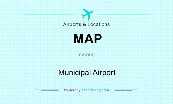 What does MAP mean? It stands for Municipal Airport