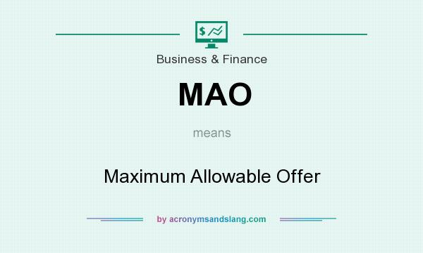 What does MAO mean? It stands for Maximum Allowable Offer