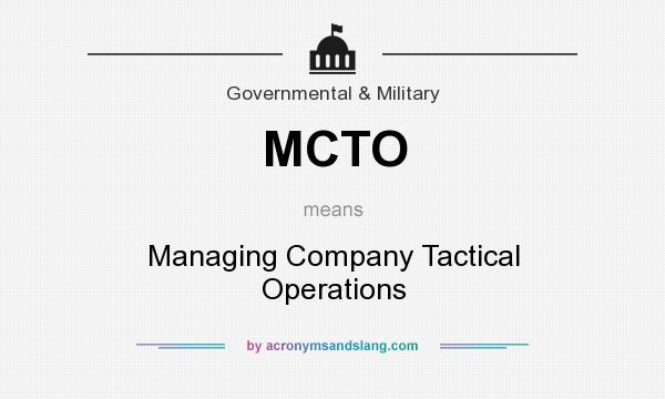 What does MCTO mean? It stands for Managing Company Tactical Operations