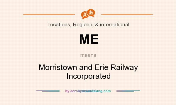 What does ME mean? It stands for Morristown and Erie Railway Incorporated