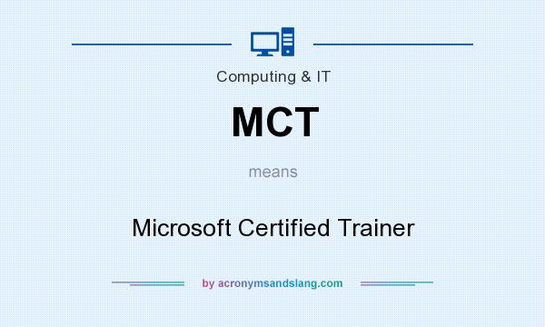 What does MCT mean? It stands for Microsoft Certified Trainer