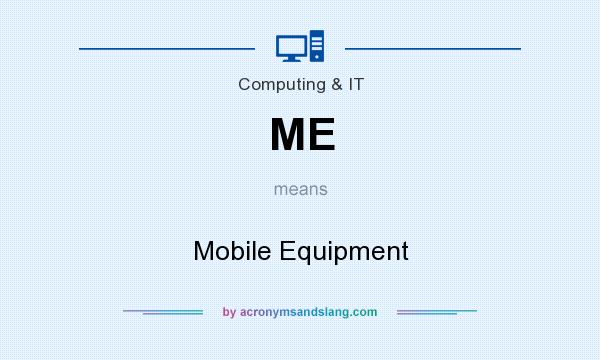 What does ME mean? It stands for Mobile Equipment