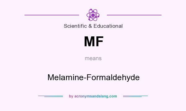 What does MF mean? It stands for Melamine-Formaldehyde