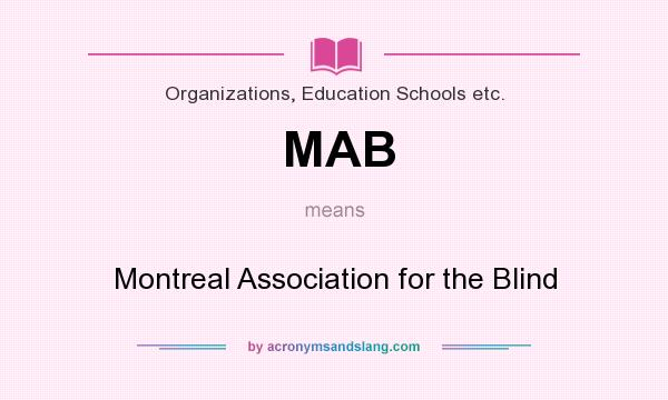 What does MAB mean? It stands for Montreal Association for the Blind