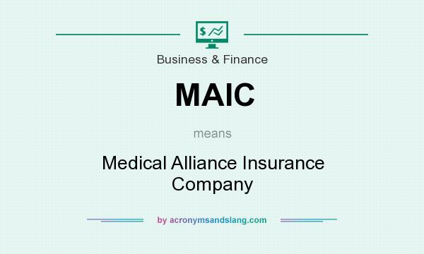 What does MAIC mean? It stands for Medical Alliance Insurance Company