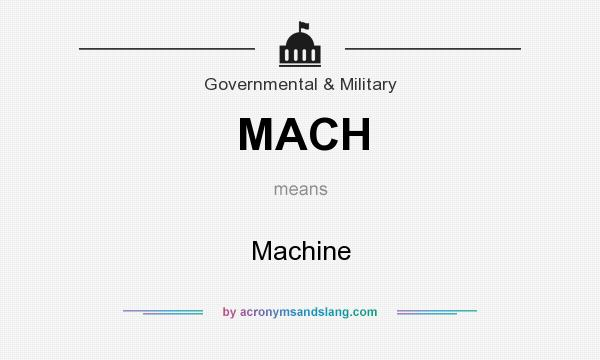 What does MACH mean? It stands for Machine