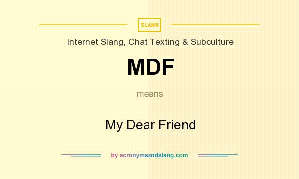 what does mdf stand for. Contemporary Does What Does MDF Mean It Stands For My Dear Friend For Does Mdf Stand Acronyms And Slang
