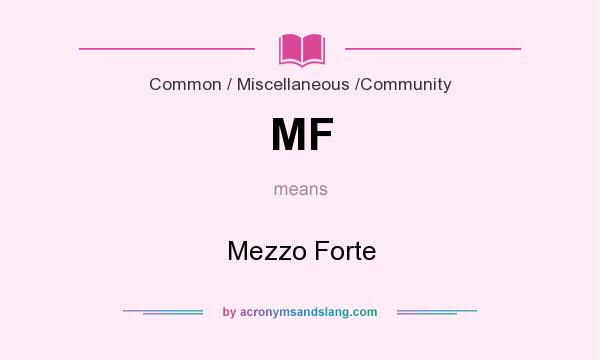 What does MF mean? It stands for Mezzo Forte