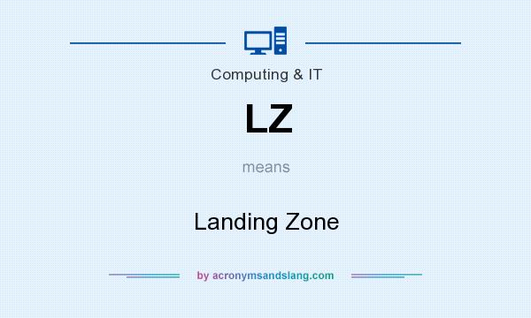What does LZ mean? It stands for Landing Zone