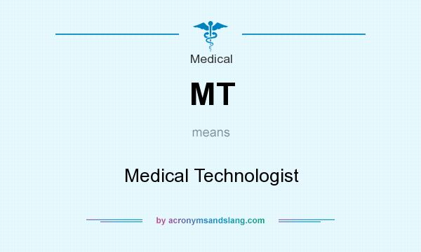 What does MT mean? It stands for Medical Technologist