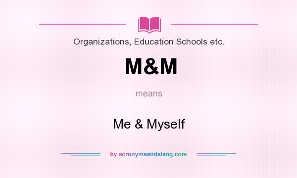 What does M&M mean? It stands for Me & Myself