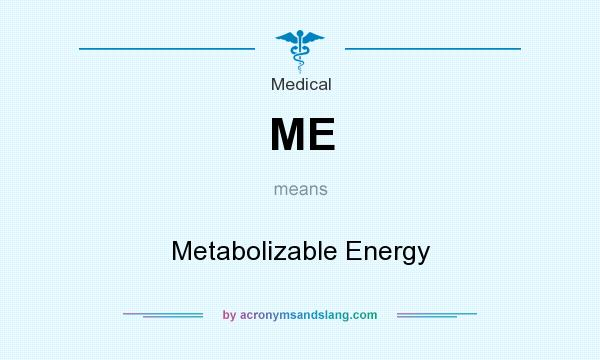 What does ME mean? It stands for Metabolizable Energy