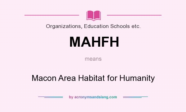 What does MAHFH mean? It stands for Macon Area Habitat for Humanity