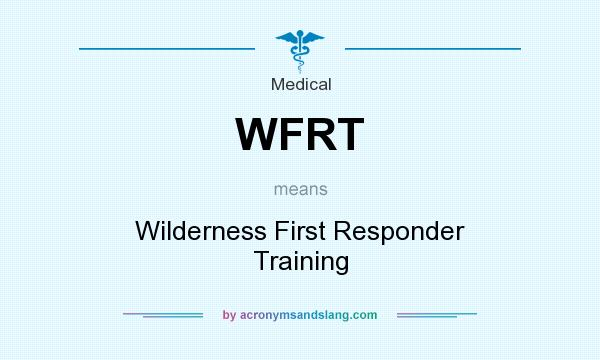 What does WFRT mean? It stands for Wilderness First Responder Training