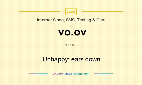 What does vo.ov mean? It stands for Unhappy; ears down