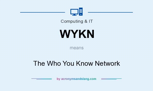 What does WYKN mean? It stands for The Who You Know Network