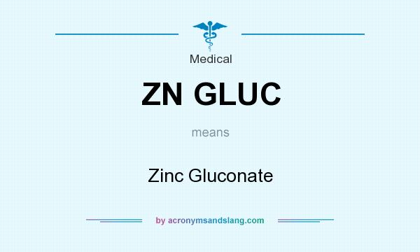 What does ZN GLUC mean? It stands for Zinc Gluconate