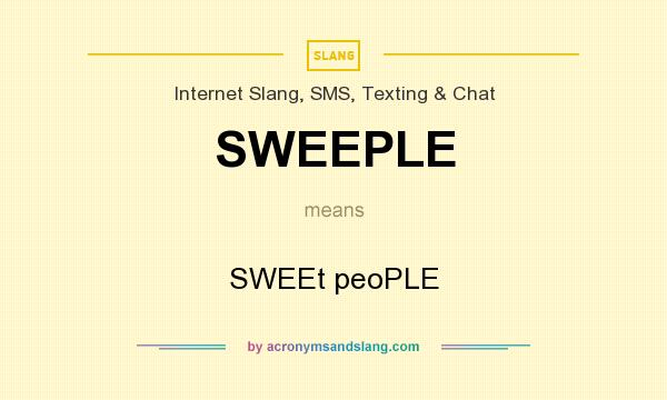 What does SWEEPLE mean? It stands for SWEEt peoPLE
