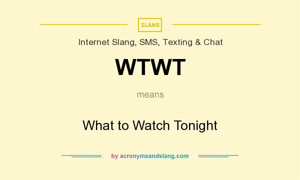 What does WTWT mean? It stands for What to Watch Tonight