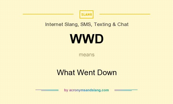 What does WWD mean? It stands for What Went Down