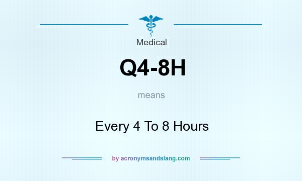 What does Q4-8H mean? It stands for Every 4 To 8 Hours