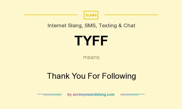 What does TYFF mean? It stands for Thank You For Following