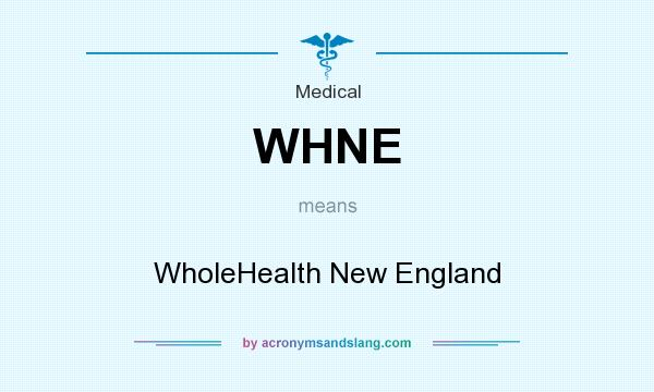 What does WHNE mean? It stands for WholeHealth New England