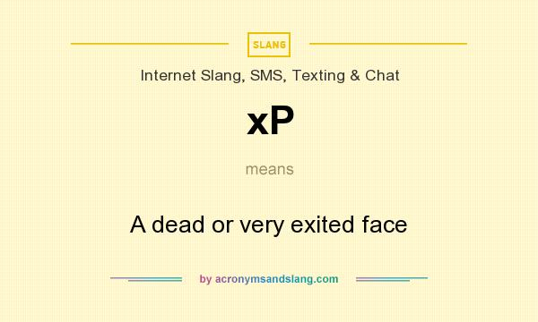 What does xP mean? It stands for A dead or very exited face