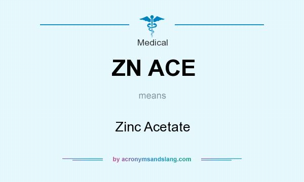 What does ZN ACE mean? It stands for Zinc Acetate