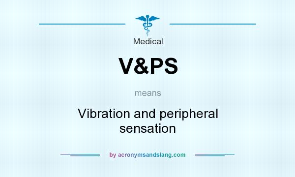 What does V&PS mean? It stands for Vibration and peripheral sensation