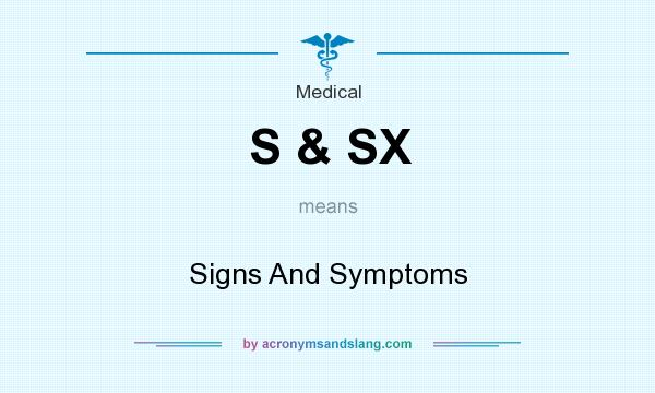What does S & SX mean? It stands for Signs And Symptoms