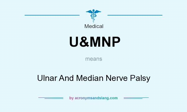 What does U&MNP mean? It stands for Ulnar And Median Nerve Palsy