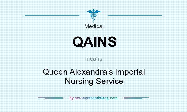 What does QAINS mean? It stands for Queen Alexandra`s Imperial Nursing Service