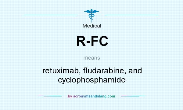What does R-FC mean? It stands for retuximab, fludarabine, and cyclophosphamide