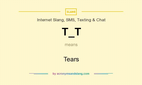 What does T_T mean? It stands for Tears