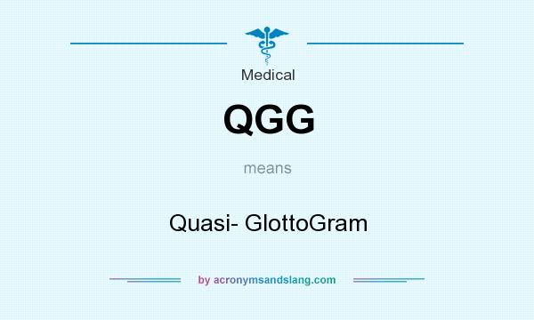 What does QGG mean? It stands for Quasi- GlottoGram