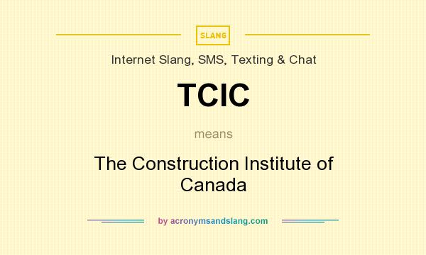 What does TCIC mean? It stands for The Construction Institute of Canada