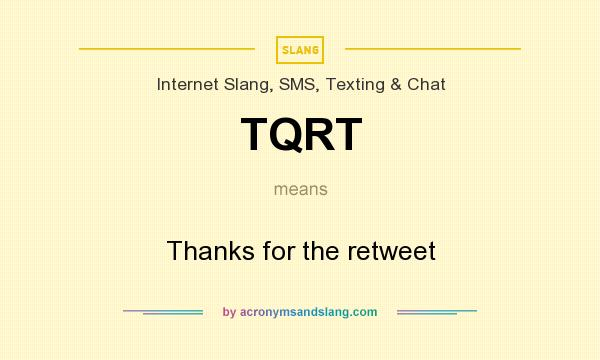 What does TQRT mean? It stands for Thanks for the retweet