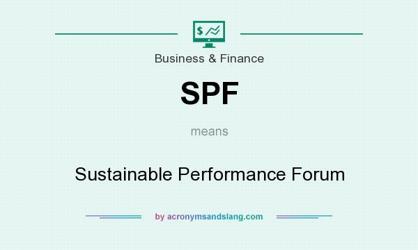 What does SPF mean? It stands for Sustainable Performance Forum