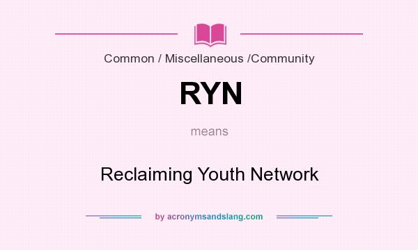 What does RYN mean? It stands for Reclaiming Youth Network