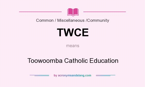 What does TWCE mean? It stands for Toowoomba Catholic Education