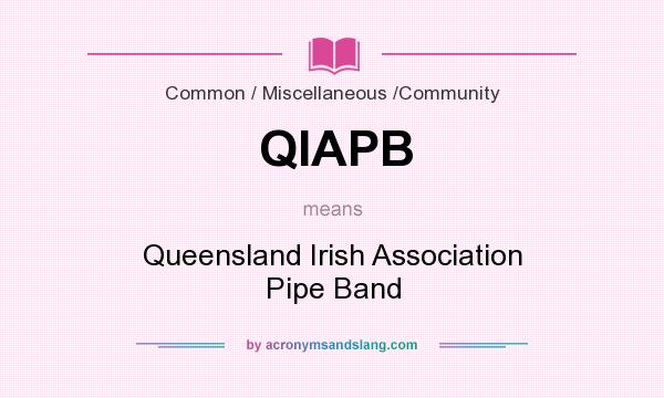 What does QIAPB mean? It stands for Queensland Irish Association Pipe Band