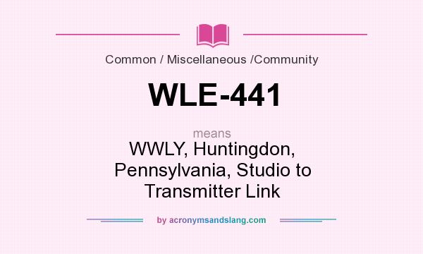 What does WLE-441 mean? It stands for WWLY, Huntingdon, Pennsylvania, Studio to Transmitter Link