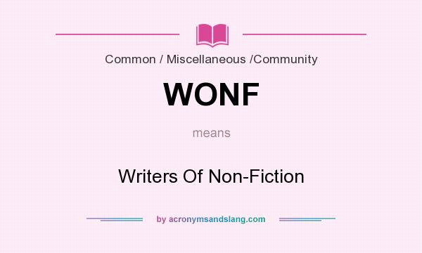 What does WONF mean? It stands for Writers Of Non-Fiction