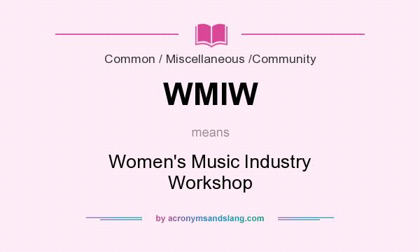 What does WMIW mean? It stands for Women`s Music Industry Workshop