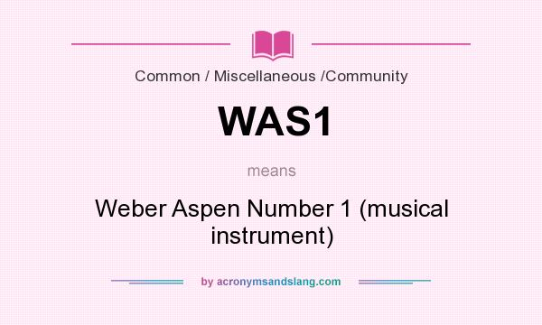 What does WAS1 mean? It stands for Weber Aspen Number 1 (musical instrument)