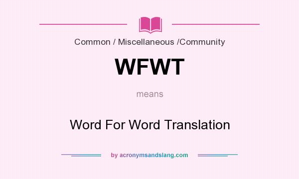 What does WFWT mean? It stands for Word For Word Translation