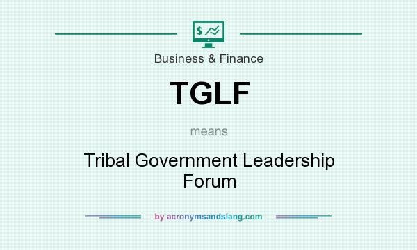 What does TGLF mean? It stands for Tribal Government Leadership Forum