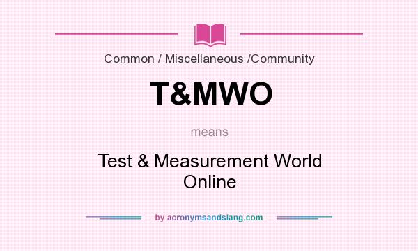 What does T&MWO mean? It stands for Test & Measurement World Online