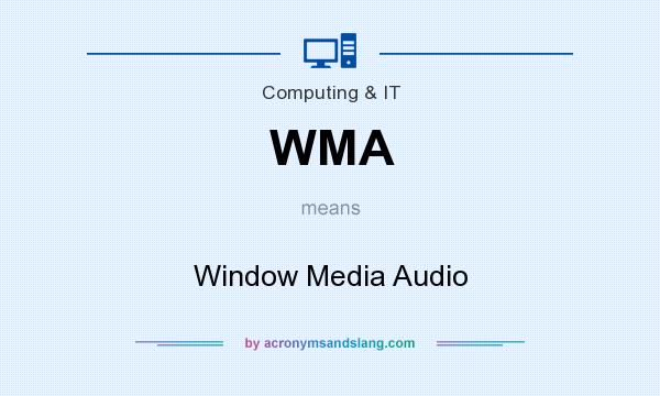 What does WMA mean? It stands for Window Media Audio